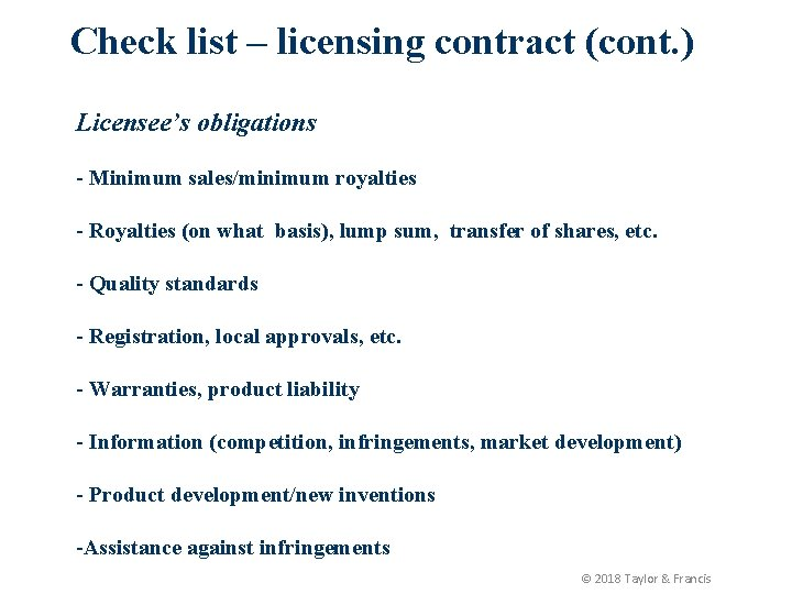 Check list – licensing contract (cont. ) Licensee's obligations - Minimum sales/minimum royalties -