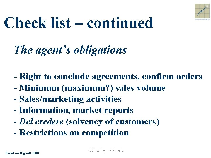 Check list – continued The agent's obligations - Right to conclude agreements, confirm orders