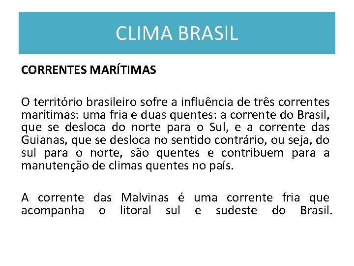 CLIMA BRASIL CORRENTES MARÍTIMAS O território brasileiro sofre a influência de três correntes marítimas: