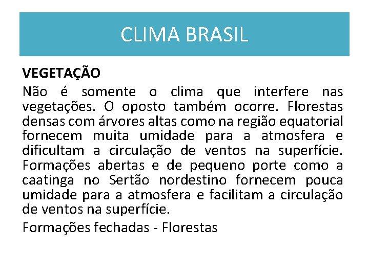 CLIMA BRASIL VEGETAÇÃO Não é somente o clima que interfere nas vegetações. O oposto