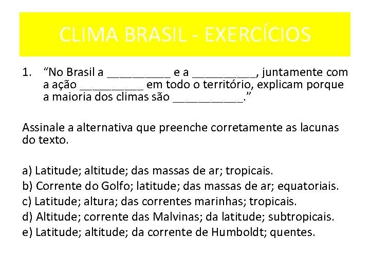 """CLIMA BRASIL EXERCÍCIOS 1. """"No Brasil a _____ e a _____, juntamente com a"""