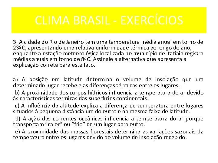 CLIMA BRASIL EXERCÍCIOS 3. A cidade do Rio de Janeiro tem uma temperatura média