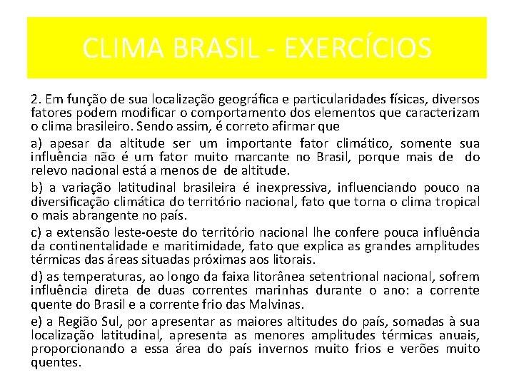 CLIMA BRASIL EXERCÍCIOS 2. Em função de sua localização geográfica e particularidades físicas, diversos