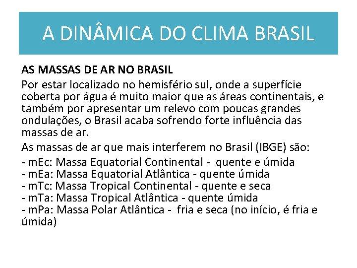 A DIN MICA DO CLIMA BRASIL AS MASSAS DE AR NO BRASIL Por estar