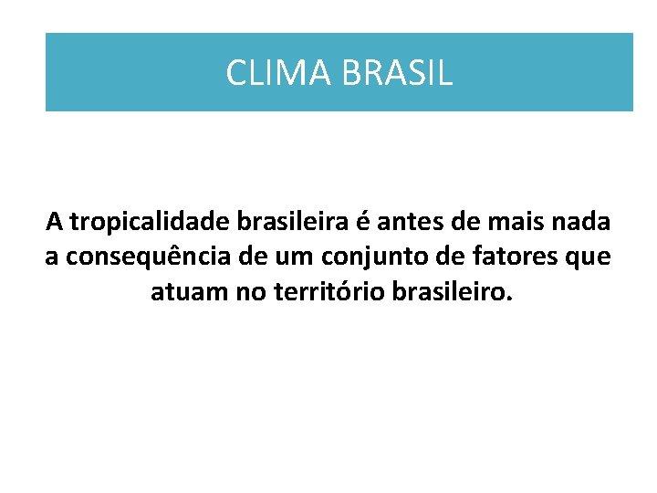 CLIMA BRASIL A tropicalidade brasileira é antes de mais nada a consequência de um