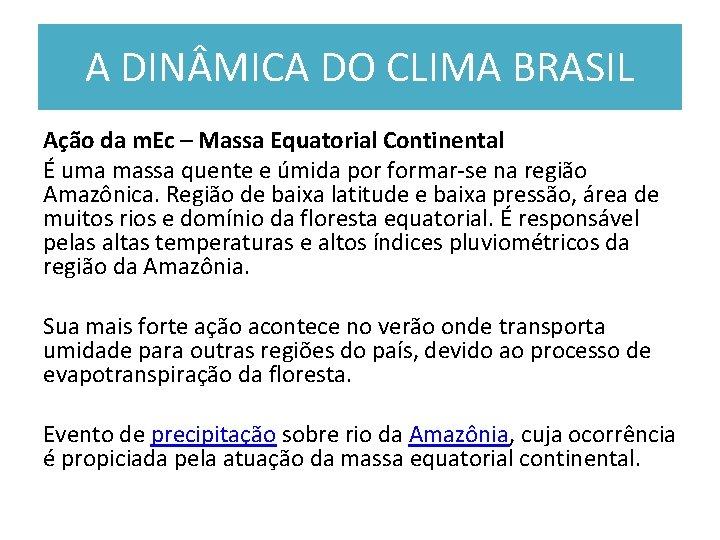 A DIN MICA DO CLIMA BRASIL Ação da m. Ec – Massa Equatorial Continental