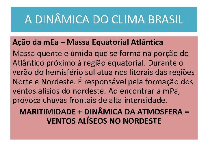 A DIN MICA DO CLIMA BRASIL Ação da m. Ea – Massa Equatorial Atlântica