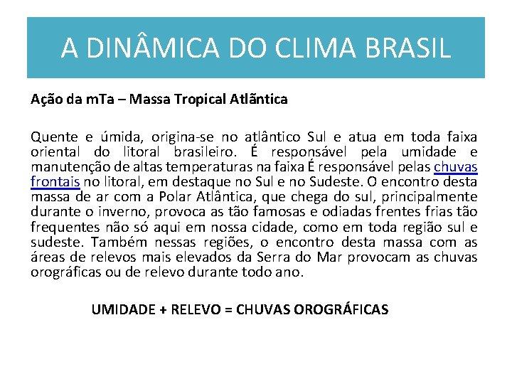 A DIN MICA DO CLIMA BRASIL Ação da m. Ta – Massa Tropical Atlãntica