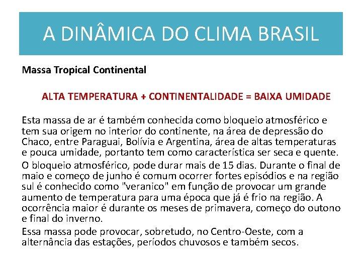 A DIN MICA DO CLIMA BRASIL Massa Tropical Continental ALTA TEMPERATURA + CONTINENTALIDADE =