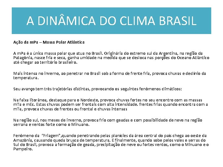 A DIN MICA DO CLIMA BRASIL Ação da m. Pa – Massa Polar Atlântica