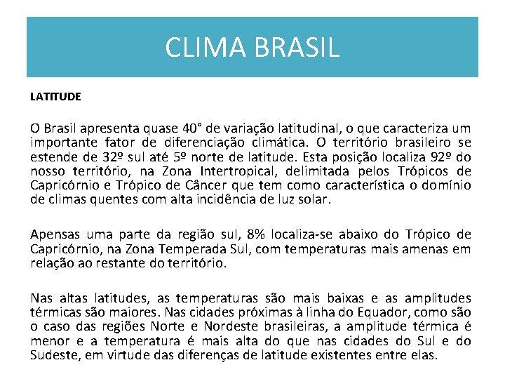 CLIMA BRASIL LATITUDE O Brasil apresenta quase 40° de variação latitudinal, o que caracteriza