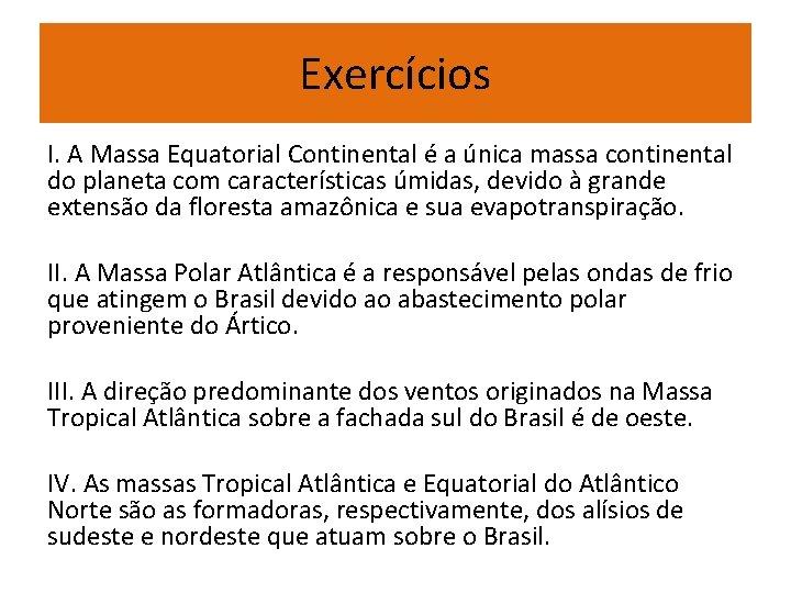 Exercícios I. A Massa Equatorial Continental é a única massa continental do planeta com
