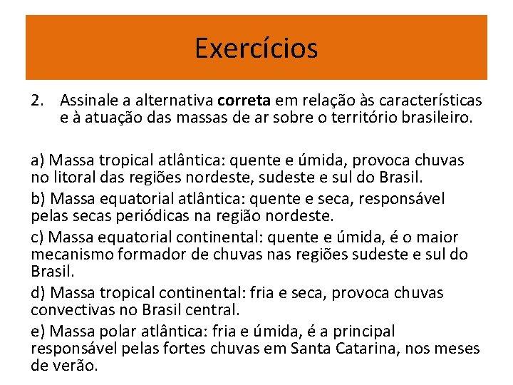Exercícios 2. Assinale a alternativa correta em relação às características e à atuação das
