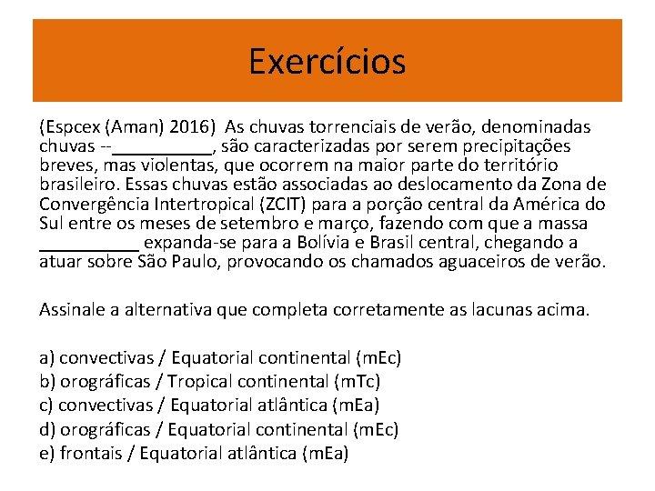 Exercícios (Espcex (Aman) 2016) As chuvas torrenciais de verão, denominadas chuvas _____, são caracterizadas