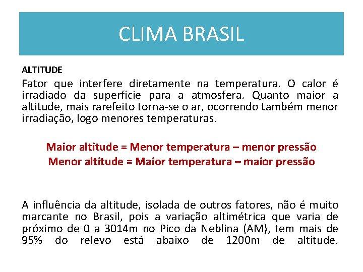 CLIMA BRASIL ALTITUDE Fator que interfere diretamente na temperatura. O calor é irradiado da