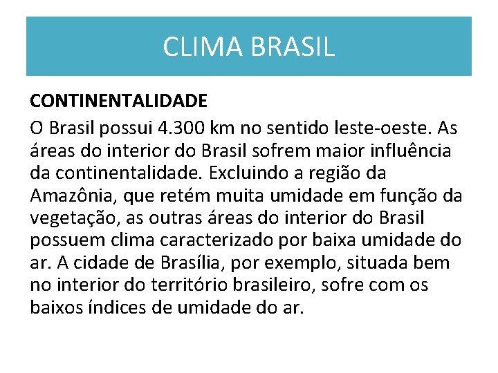 CLIMA BRASIL CONTINENTALIDADE O Brasil possui 4. 300 km no sentido leste oeste. As