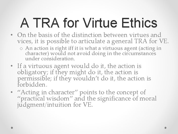 A TRA for Virtue Ethics • On the basis of the distinction between virtues