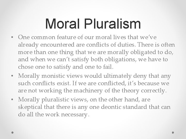 Moral Pluralism • One common feature of our moral lives that we've already encountered
