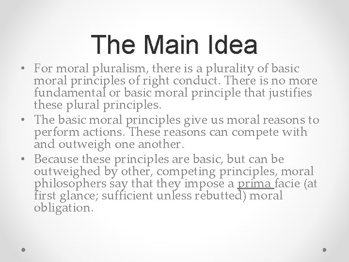 The Main Idea • For moral pluralism, there is a plurality of basic moral