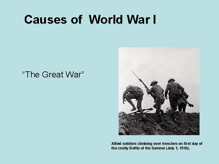"""Causes of World War I """"The Great War"""" Allied soldiers climbing over trenches on"""