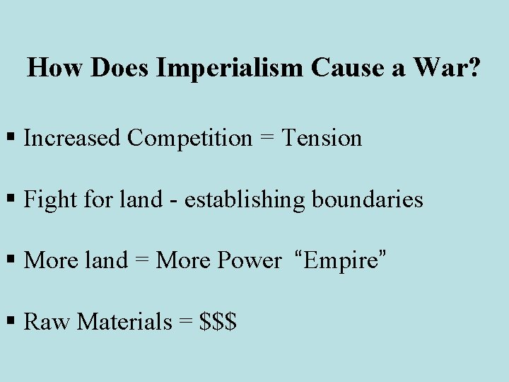 How Does Imperialism Cause a War? § Increased Competition = Tension § Fight for