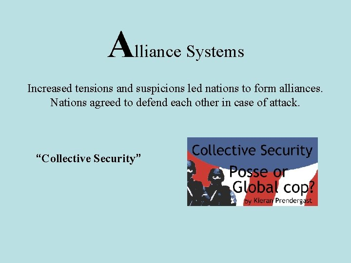 Alliance Systems Increased tensions and suspicions led nations to form alliances. Nations agreed to