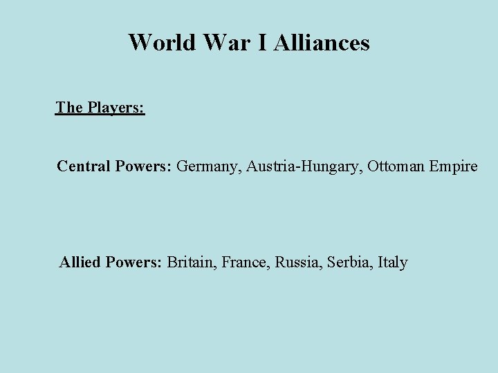 World War I Alliances The Players: Central Powers: Germany, Austria-Hungary, Ottoman Empire Allied Powers: