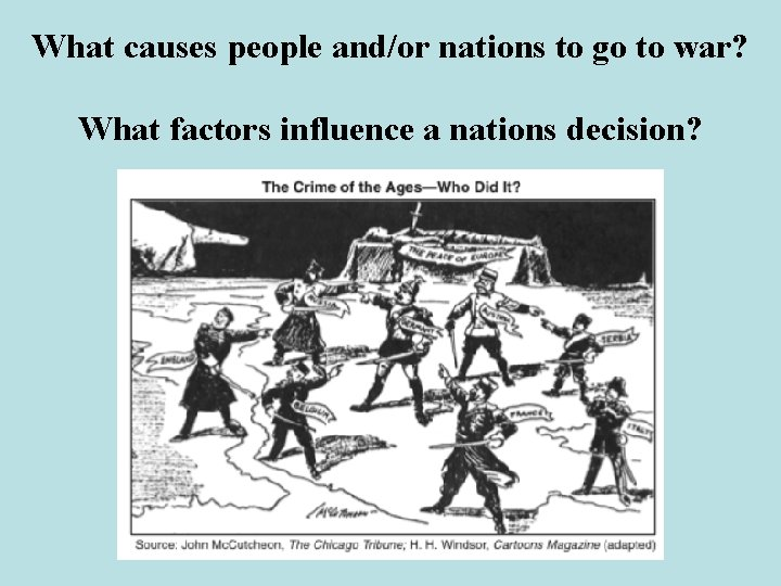 What causes people and/or nations to go to war? What factors influence a nations