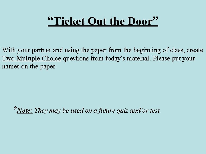 """""""Ticket Out the Door"""" With your partner and using the paper from the beginning"""