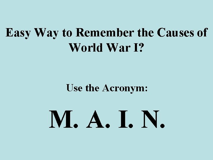 Easy Way to Remember the Causes of World War I? Use the Acronym: M.