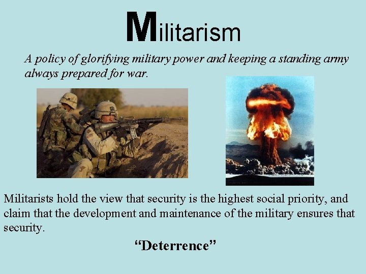 Militarism A policy of glorifying military power and keeping a standing army always prepared