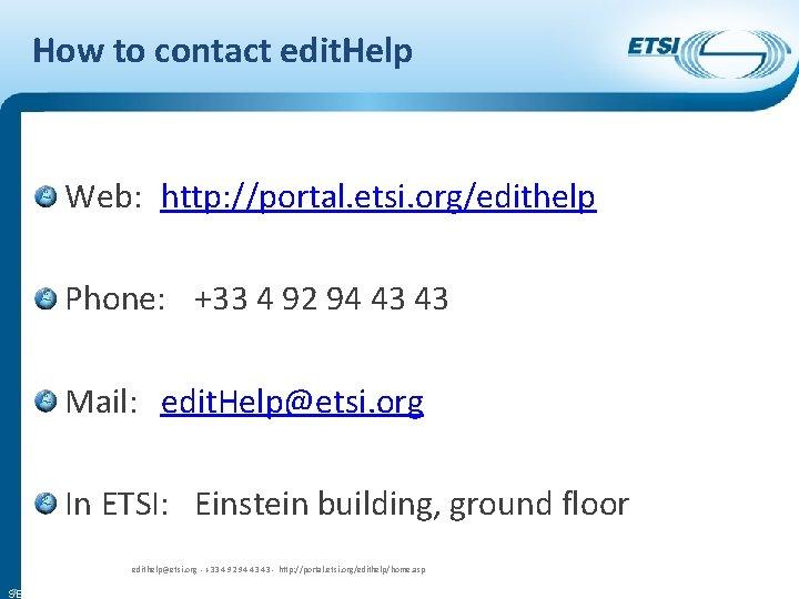 How to contact edit. Help Web: http: //portal. etsi. org/edithelp Phone: +33 4 92