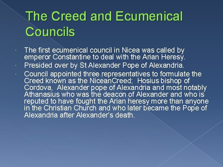 The Creed and Ecumenical Councils The first ecumenical council in Nicea was called by