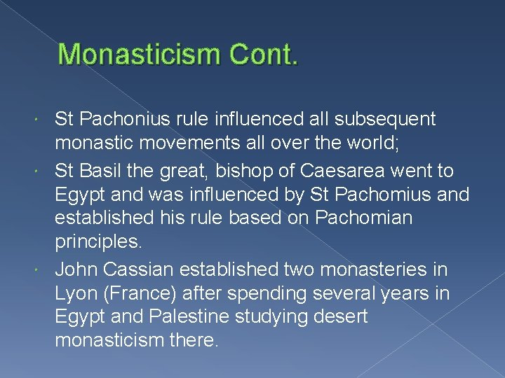 Monasticism Cont. St Pachonius rule influenced all subsequent monastic movements all over the world;