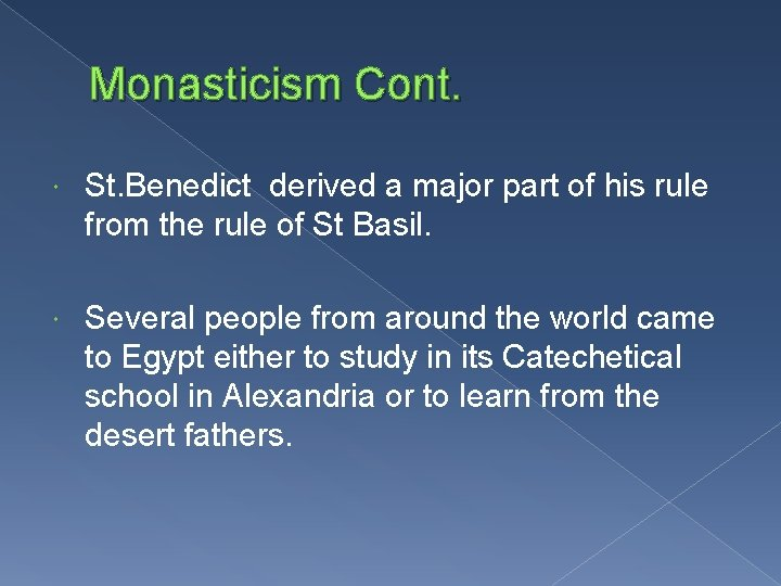 Monasticism Cont. St. Benedict derived a major part of his rule from the rule