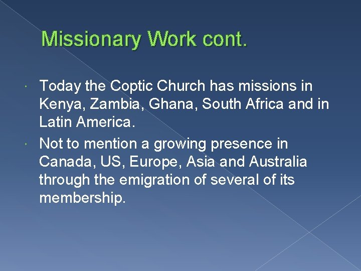 Missionary Work cont. Today the Coptic Church has missions in Kenya, Zambia, Ghana, South