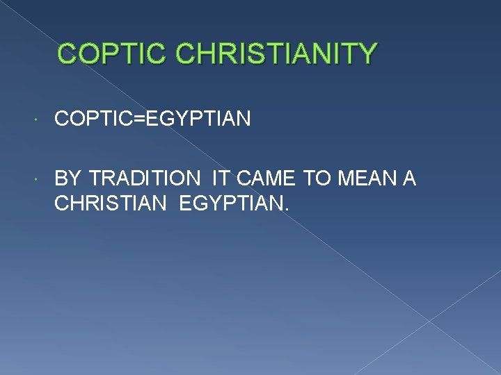COPTIC CHRISTIANITY COPTIC=EGYPTIAN BY TRADITION IT CAME TO MEAN A CHRISTIAN EGYPTIAN.