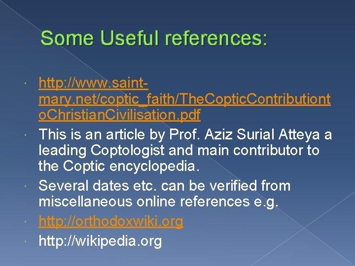 Some Useful references: http: //www. saintmary. net/coptic_faith/The. Coptic. Contributiont o. Christian. Civilisation. pdf This