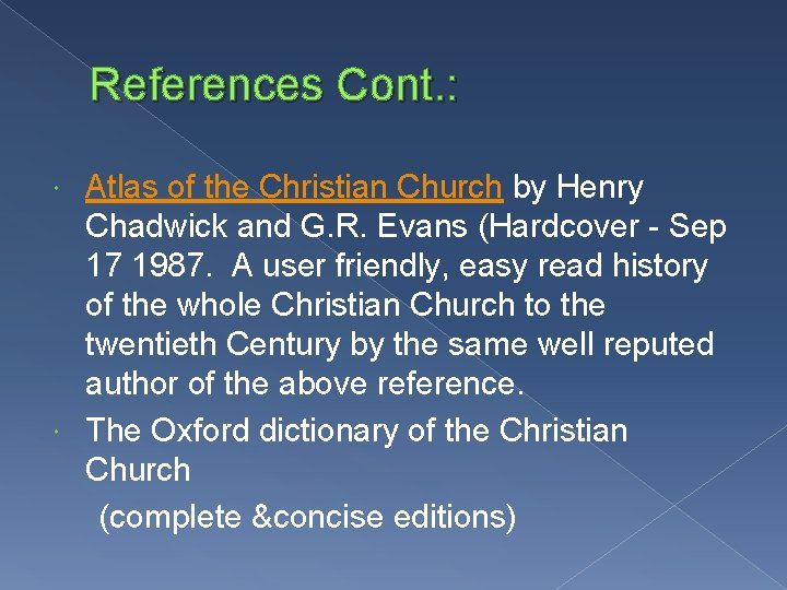 References Cont. : Atlas of the Christian Church by Henry Chadwick and G. R.
