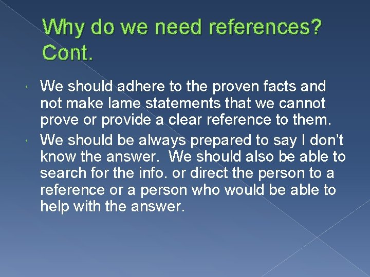 Why do we need references? Cont. We should adhere to the proven facts and