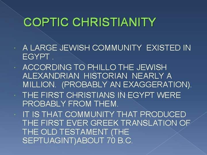 COPTIC CHRISTIANITY A LARGE JEWISH COMMUNITY EXISTED IN EGYPT. ACCORDING TO PHILLO THE JEWISH