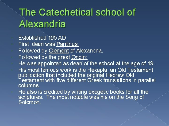 The Catechetical school of Alexandria Established 190 AD First dean was Pantinus. Followed by