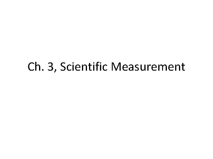 Ch. 3, Scientific Measurement