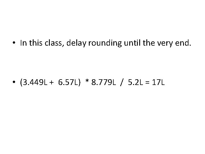 • In this class, delay rounding until the very end. • (3. 449