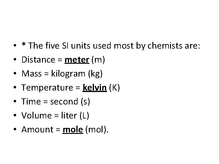 • • * The five SI units used most by chemists are: Distance