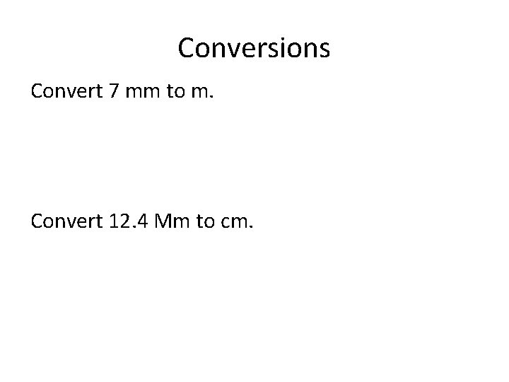 Conversions Convert 7 mm to m. Convert 12. 4 Mm to cm.