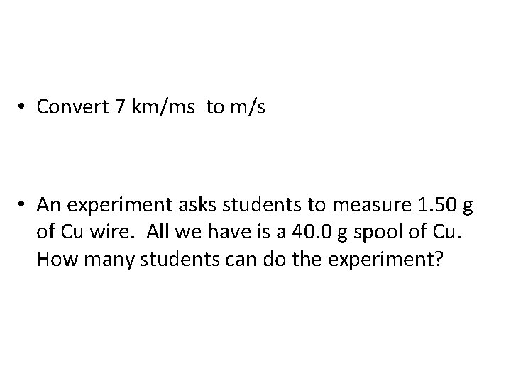 • Convert 7 km/ms to m/s • An experiment asks students to measure