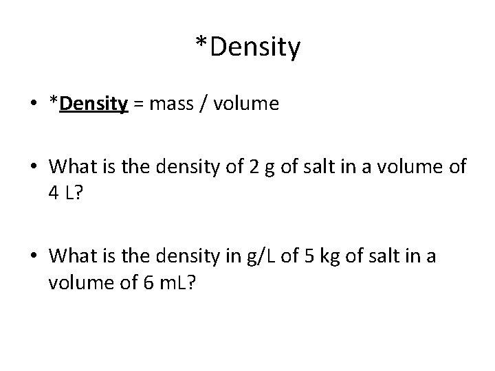 *Density • *Density = mass / volume • What is the density of 2