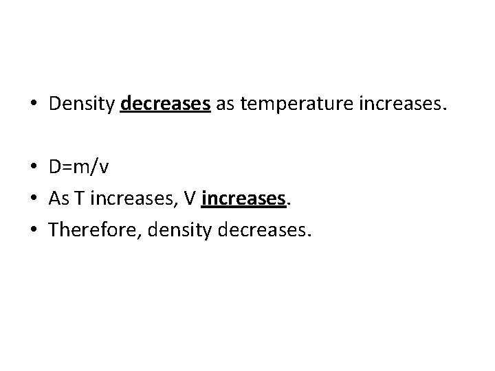 • Density decreases as temperature increases. • D=m/v • As T increases, V