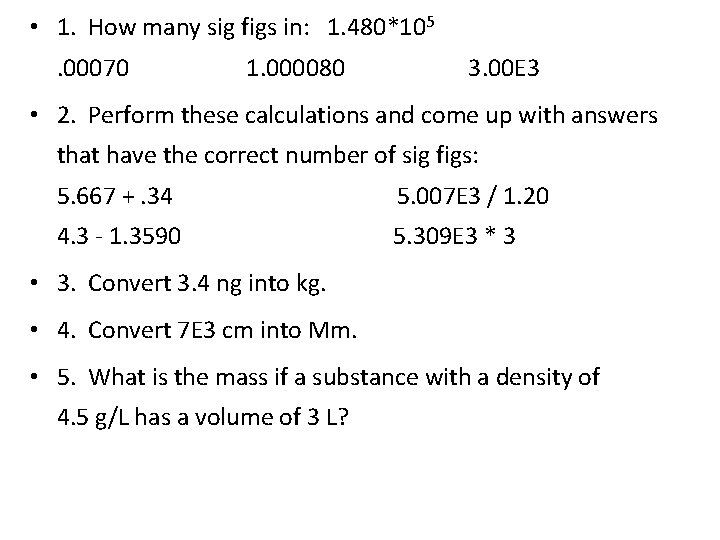 • 1. How many sig figs in: 1. 480*105. 00070 1. 000080 3.